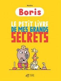Boris : Le petit livre de mes grands secrets