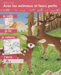 Avec les animaux et leurs petits, je colle, je lis , je colorie, j'écris : De 4 à 7 ans