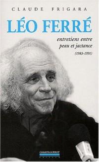 Léo Ferré. Entretiens entre peau et jactance (1983-1991) suivi de Psaume 152
