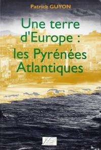 Une terre d'Europe : les Pyrénées-Atlantiques, suivi de