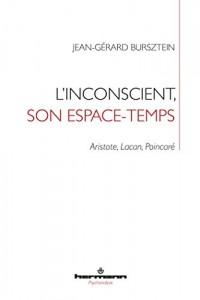 L'inconscient, son espace-temps: Aristote, Lacan, Poincaré