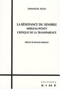 La résistance du sensible : Merleau-Ponty critique de la transparence