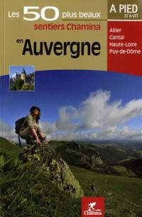 Les 50 plus beaux sentiers Chamina en Auvergne : Allier, Cantal, Haute-Loire, Puy-de-Dôme; A pied et à VTT