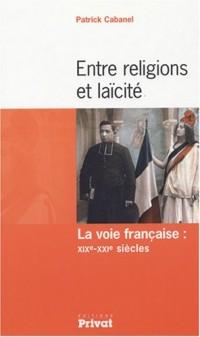 Entre religions et laïcité : La voie française : XIXe-XXIe siècles