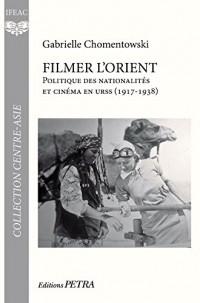 Filmer l'Orient. Politique des Nationalites et Cinema en Urss (1917-1938)