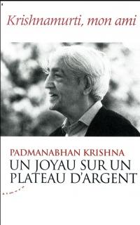 Un joyau sur un plateau d'argent - Krishnamurti, mon ami