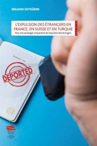 L'expulsion des étrangers en France, en Suisse et en Turquie :