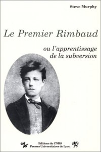 Le premier Rimbaud, ou, L'apprentissage de la subversion