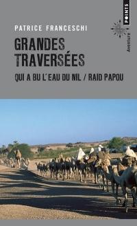 Grandes Traversées - Qui a bu l'eau du Nil / Raid Papou