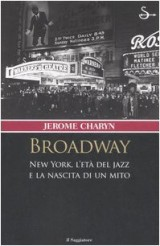 Broadway. New York, l'età del jazz e la nascita di un mito