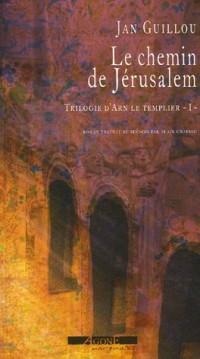Le Chemin de Jérusalem. La trilogie d'Arn le Templier, volume 1