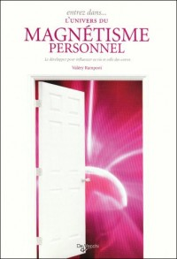 Entrez dans... l'univers du magnétisme personnel : Le développer pour influencer sa vie et celle des autres