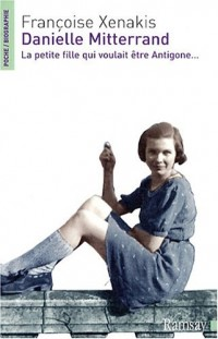 Danielle Mitterrand : La petite fille qui voulait être Antigone...