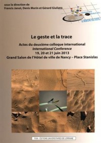 Le geste et la trace : Actes du deuxième colloque international, 19, 20 et 21 juin 2013, Grand Salon de l'Hôtel de ville de Nancy - Place Stanislas