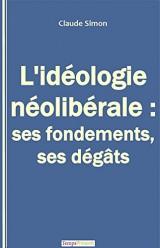 L'idéologie néolibérale : ses fondements, ses dégâts [Poche]