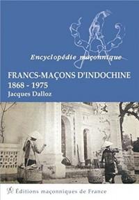 Francs-Maçons d'Indochine - 1868-1975