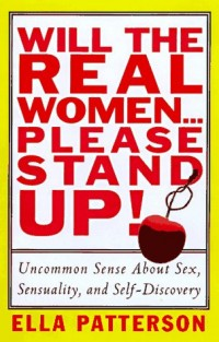 Will the Real Women...Please Stand Up!: Uncommon Sense About Sex, Sensuality, and Self-Discovery