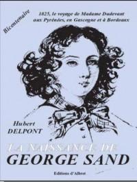 Naissance de george sand: 1825, le voyage d'aurore dudevant aux pyrenees, en gascogne...