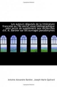 Les auteurs déguisés de la littérature française au 19e siecle; essai bibliographique pour servir de