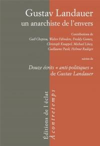 Gustav Landauer, un anarchiste de l'envers : Suivi de Douze écrits