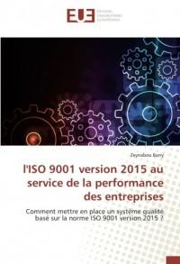 l'ISO 9001 version 2015 au service de la performance des entreprises: Comment mettre en place un système qualité basé sur la norme ISO 9001 version 2015 ?