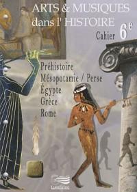Arts & musiques dans l'histoire 6e : Préhistoire, Mésopotamie/Perse, Egypte, Grèce, Rome