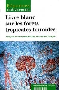 Livre blanc sur les forêts tropicales humides - Analyses et recommandations des acteurs français