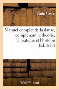 Manuel Complet de la Danse, Comprenant la Theorie, la Pratique et l'Histoire de Cet Art
