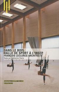 Dans le bois : halle de sport à l'Insep: François Leclercq Architecte.