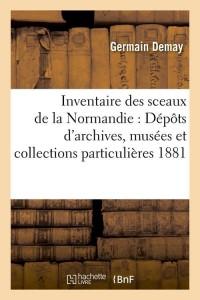 Inventaire des Sceaux de la Normandie  1881