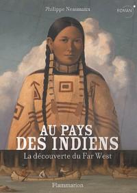 Au pays des indiens : La découverte du Far West