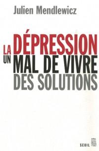La Dépression. Un mal de vivre, des solutions
