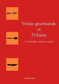 Venise gourmande et l'Orient : un métissage culinaire original