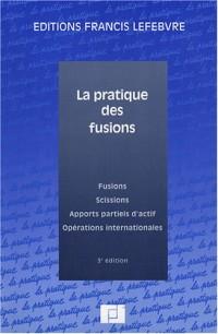 La pratique des fusions : Fusions, scissions, apports partiels d'actif, opérations internationales