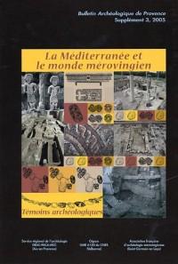 Bulletin Archéologique de Provence, N° 3, Supplément, 20 : La Méditerranée et le monde mérovingien : témoins archéologiques
