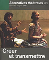 Alternatives théâtrales, N° 98, 2e trimestre : Créer et transmettre