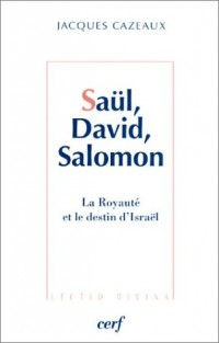 Saül, David, Salomon : La Royauté et le Destin d'Israël
