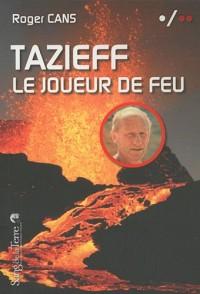Tazieff, le joueur de feu