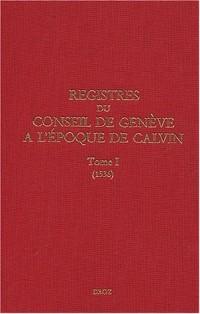 Registres du Conseil de Genève à l'époque de Calvin : Tome 1, du 1er mai au 31 décembre 1536 (volume 30, f. 1-139)