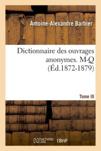Dict  des Anonymes  T III  M Q  ed 1872 1879