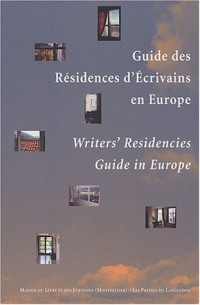 Guide des résidences d'écrivains en Europe : Writer's Residencies Guide in Europe