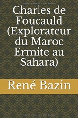 Charles de Foucauld (Explorateur du Maroc   Ermite au Sahara)