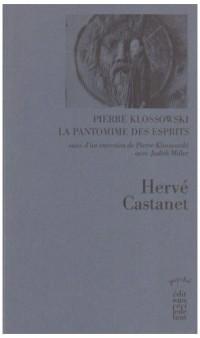 Pierre Klossowski La pantomime des esprits : Suivi d'un entretien de Pierre Klossowski avec Judith Miller