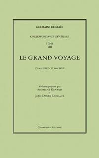 Correspondance générale. Tome VIII. Le Grand voyage.  23 mai 1812 - 12 mai 1814.