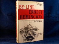 By-Line: Ernest Hemingway; Selected Articles and Dispatches of Four Decades. Edited by William White