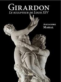 François Girardon (1628-1715) : Le sculpteur de Louis XIV