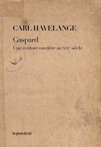 Gaspard - une Écriture Ouvriere au Xixe Siecle