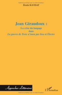 Jean Giraudoux : la crise du langage dans La guerre de Troie n'aura pas lieu et Electre
