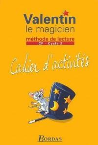 Valentin le Magicien : Méthode de lecture, cycle 2 : CP (Cahier d'activités)