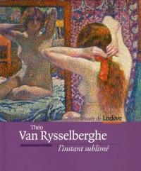 Theo van rysselberghe - l'instant sublimé